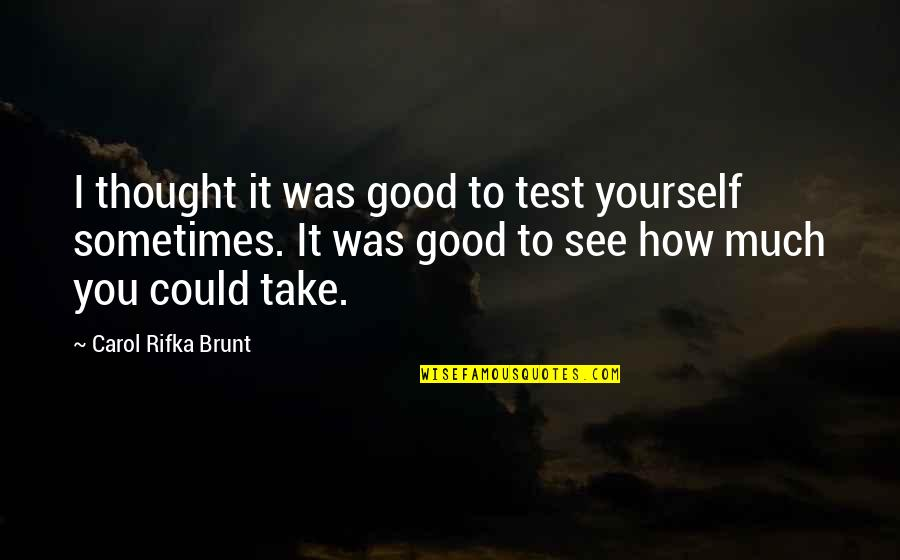 Carol Rifka Brunt Quotes By Carol Rifka Brunt: I thought it was good to test yourself