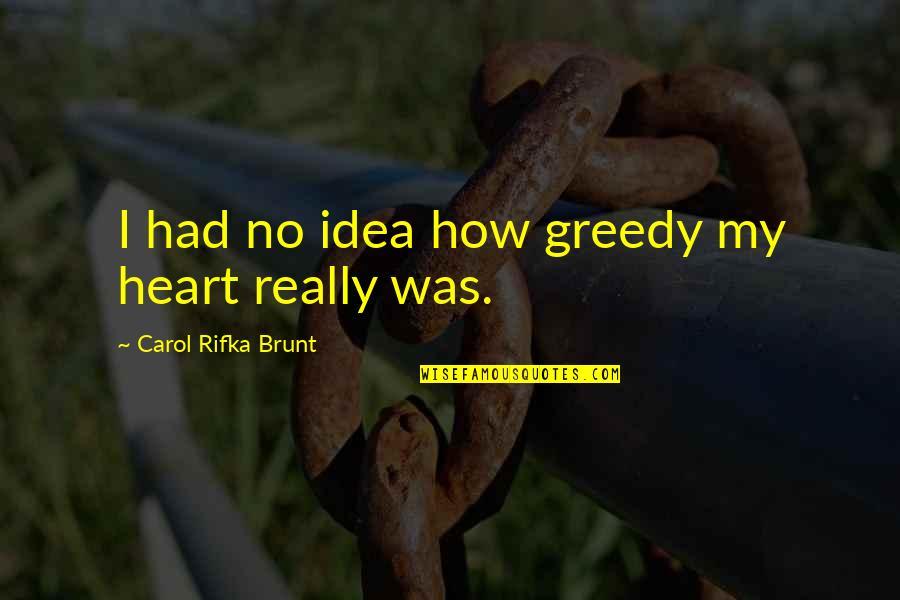 Carol Rifka Brunt Quotes By Carol Rifka Brunt: I had no idea how greedy my heart