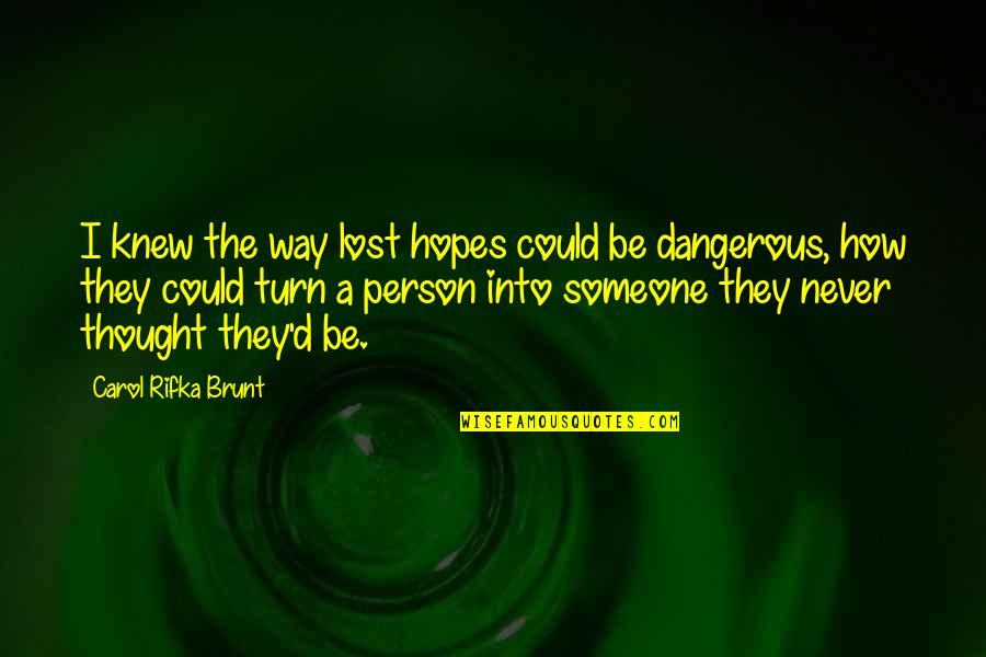 Carol Rifka Brunt Quotes By Carol Rifka Brunt: I knew the way lost hopes could be