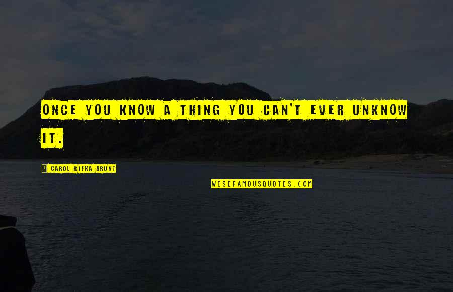 Carol Rifka Brunt Quotes By Carol Rifka Brunt: Once you know a thing you can't ever