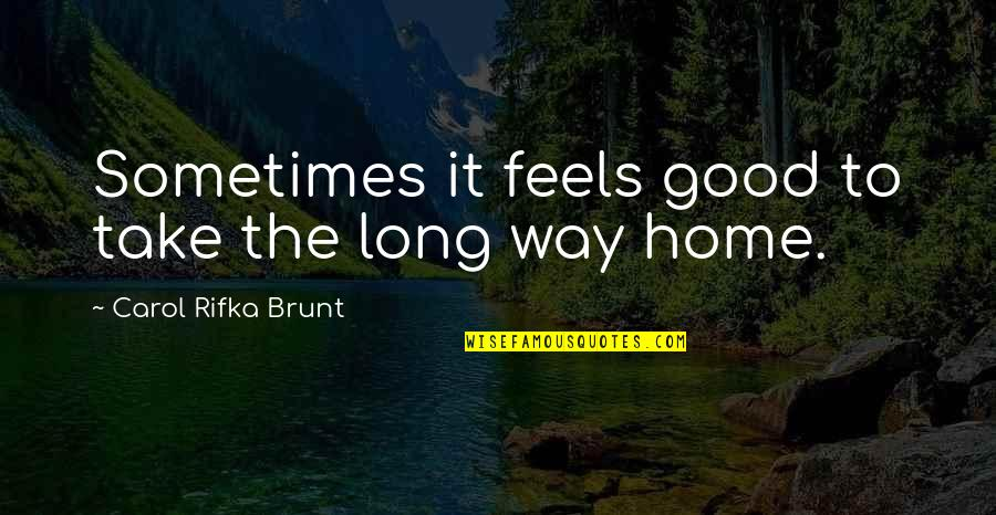 Carol Rifka Brunt Quotes By Carol Rifka Brunt: Sometimes it feels good to take the long