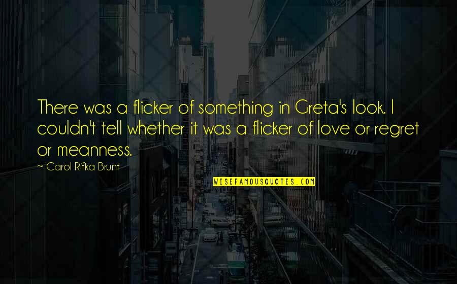 Carol Rifka Brunt Quotes By Carol Rifka Brunt: There was a flicker of something in Greta's
