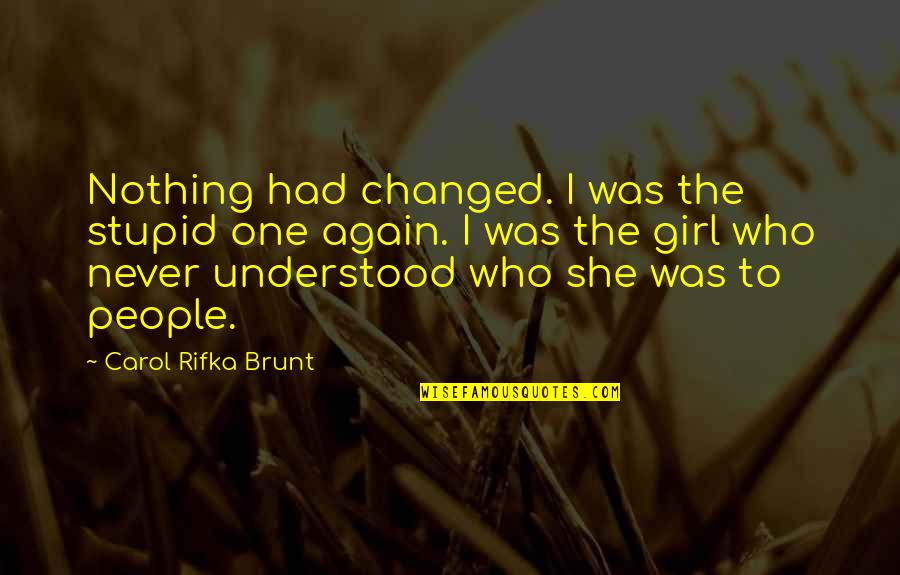 Carol Rifka Brunt Quotes By Carol Rifka Brunt: Nothing had changed. I was the stupid one