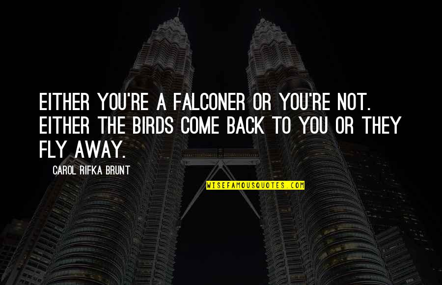 Carol Rifka Brunt Quotes By Carol Rifka Brunt: Either you're a falconer or you're not. Either