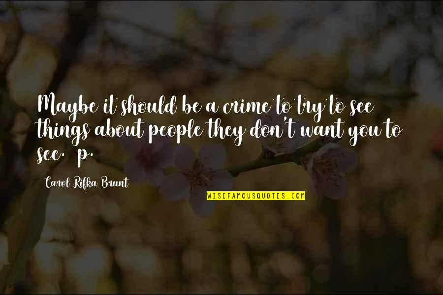 Carol Rifka Brunt Quotes By Carol Rifka Brunt: Maybe it should be a crime to try