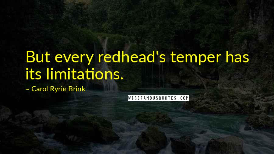 Carol Ryrie Brink quotes: But every redhead's temper has its limitations.