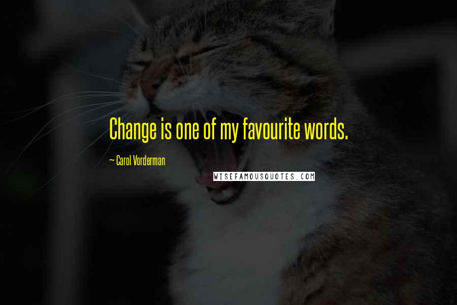 Carol Vorderman quotes: Change is one of my favourite words.