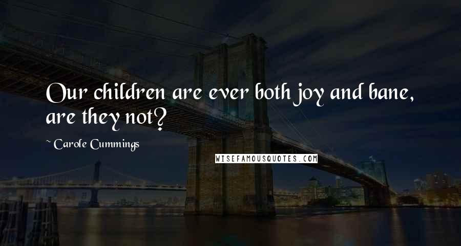 Carole Cummings quotes: Our children are ever both joy and bane, are they not?