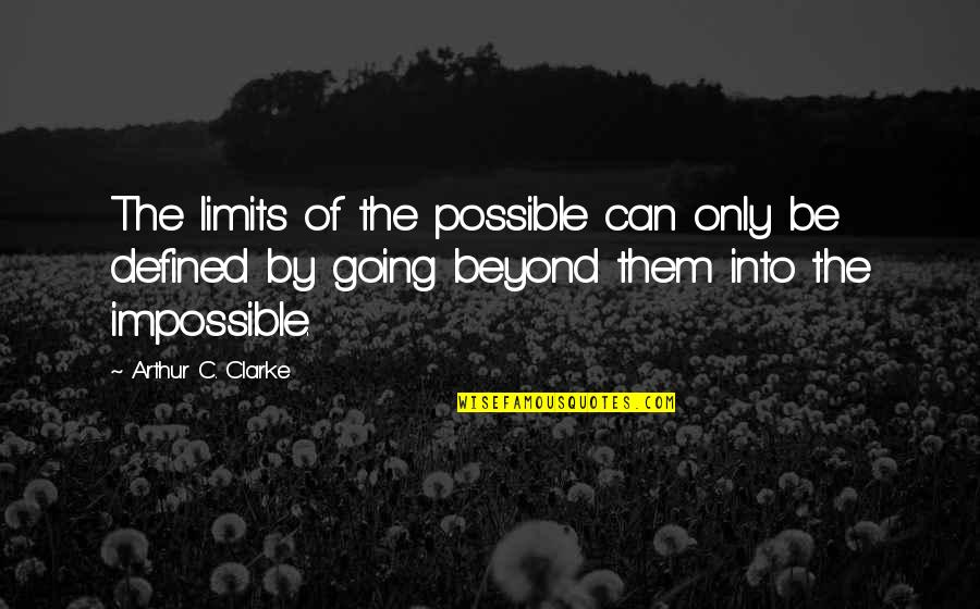 Carole Nash Quotes By Arthur C. Clarke: The limits of the possible can only be