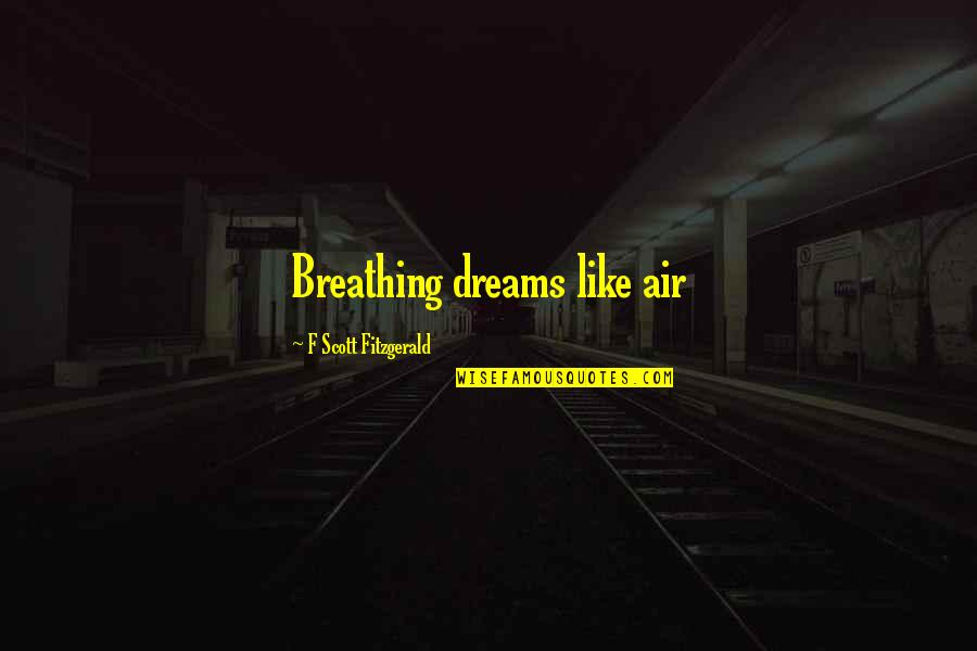 Carole Nash Quotes By F Scott Fitzgerald: Breathing dreams like air