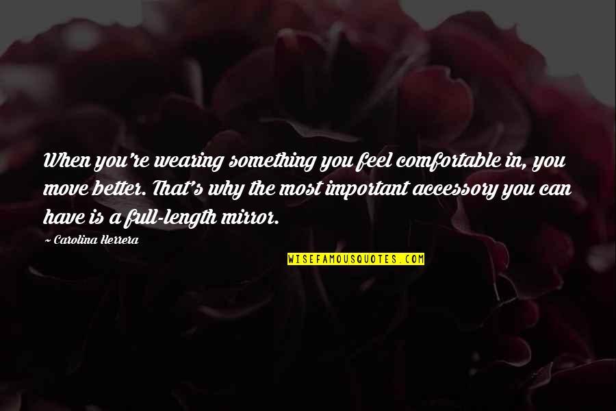 Carolina Herrera Quotes By Carolina Herrera: When you're wearing something you feel comfortable in,