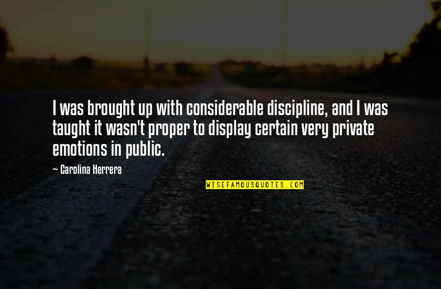 Carolina Herrera Quotes By Carolina Herrera: I was brought up with considerable discipline, and