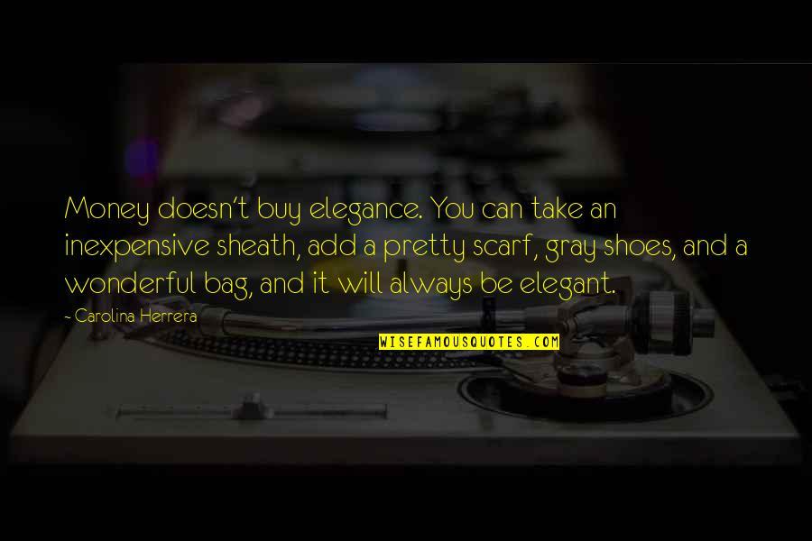 Carolina Herrera Quotes By Carolina Herrera: Money doesn't buy elegance. You can take an