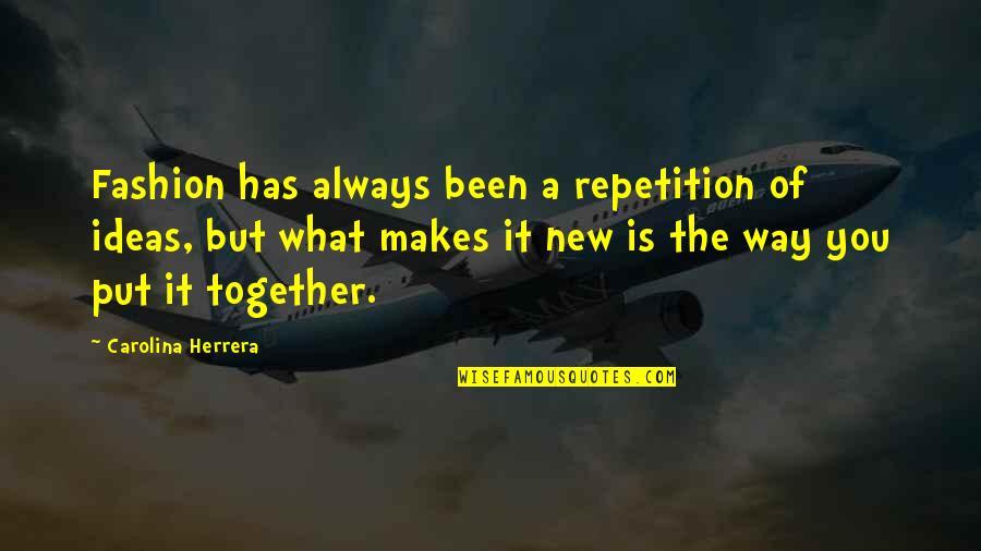 Carolina Herrera Quotes By Carolina Herrera: Fashion has always been a repetition of ideas,