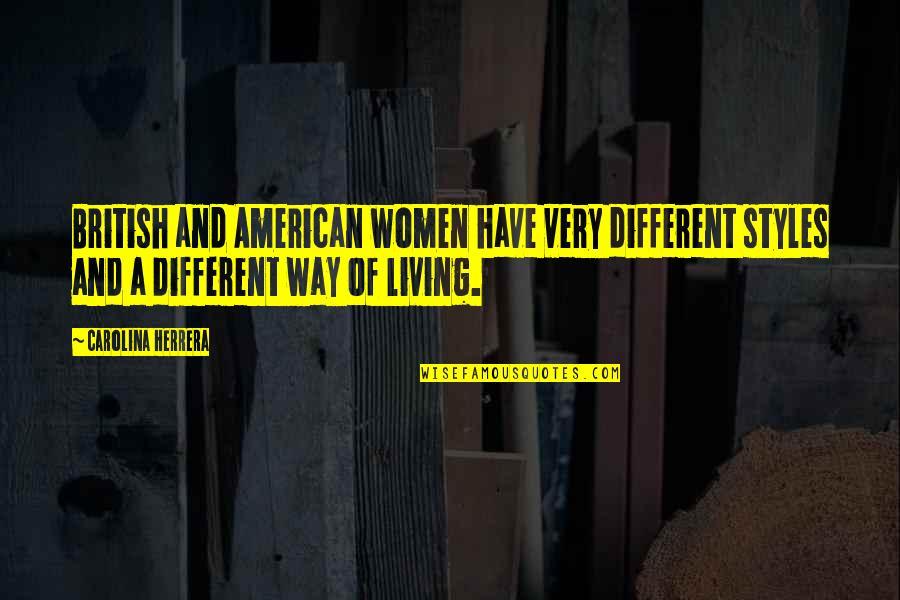 Carolina Herrera Quotes By Carolina Herrera: British and American women have very different styles