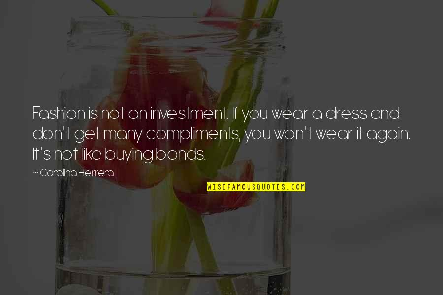 Carolina Herrera Quotes By Carolina Herrera: Fashion is not an investment. If you wear