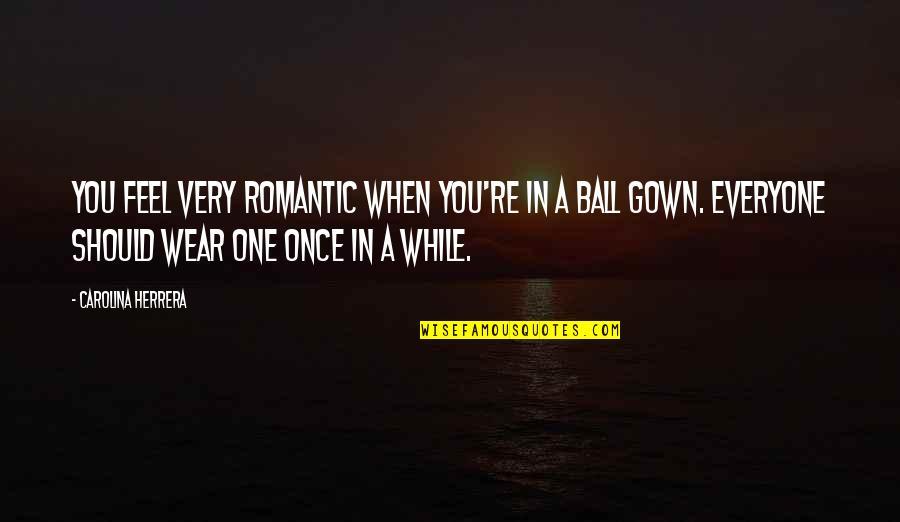 Carolina Herrera Quotes By Carolina Herrera: You feel very romantic when you're in a