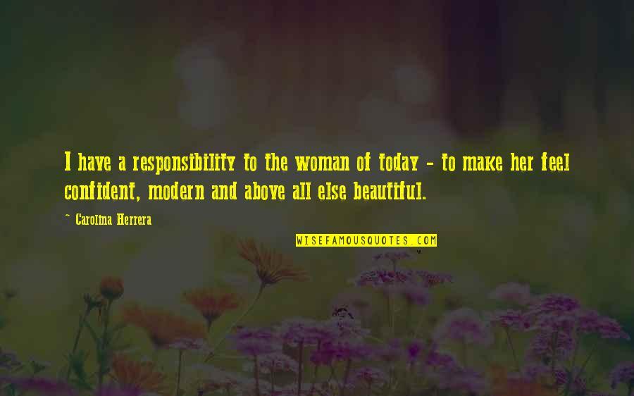 Carolina Herrera Quotes By Carolina Herrera: I have a responsibility to the woman of