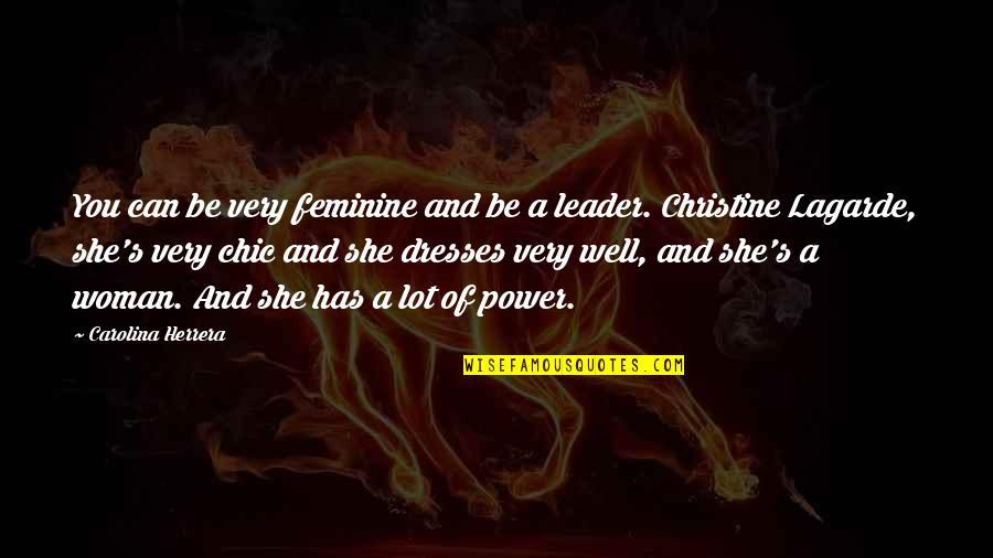 Carolina Herrera Quotes By Carolina Herrera: You can be very feminine and be a