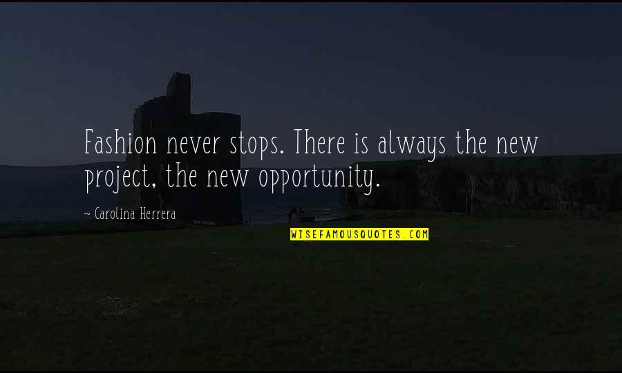 Carolina Herrera Quotes By Carolina Herrera: Fashion never stops. There is always the new