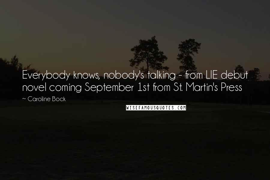 Caroline Bock quotes: Everybody knows, nobody's talking - from LIE debut novel coming September 1st from St. Martin's Press