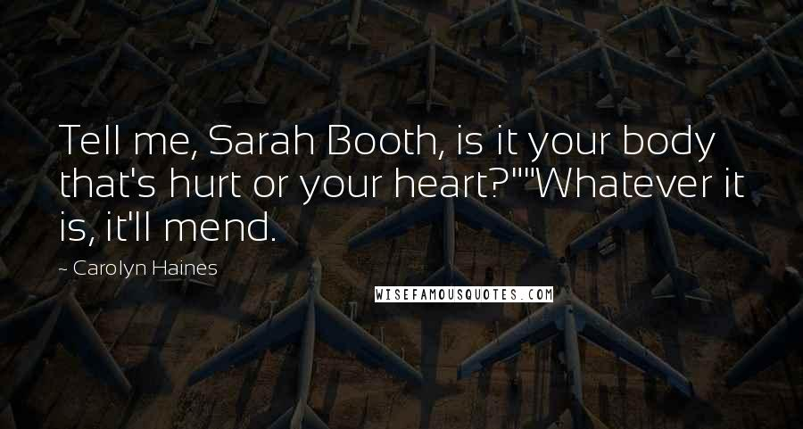 "Carolyn Haines quotes: Tell me, Sarah Booth, is it your body that's hurt or your heart?""""Whatever it is, it'll mend."
