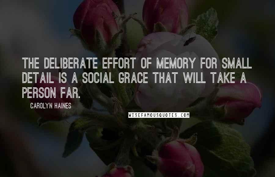 Carolyn Haines quotes: The deliberate effort of memory for small detail is a social grace that will take a person far.