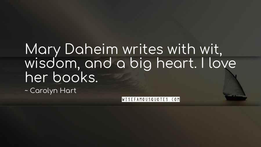 Carolyn Hart quotes: Mary Daheim writes with wit, wisdom, and a big heart. I love her books.
