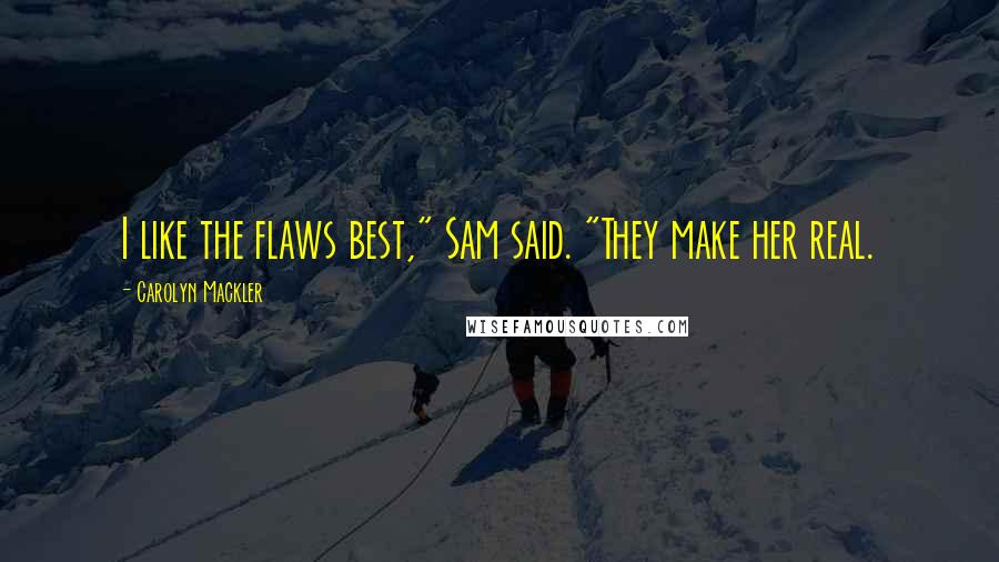 """Carolyn Mackler quotes: I like the flaws best,"""" Sam said. """"They make her real."""