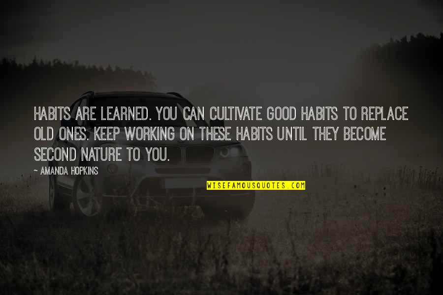 Carolyne Quotes By Amanda Hopkins: Habits are learned. You can cultivate good habits