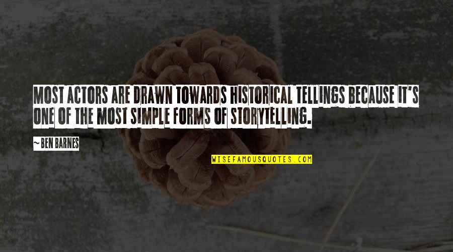Carolyne Quotes By Ben Barnes: Most actors are drawn towards historical tellings because