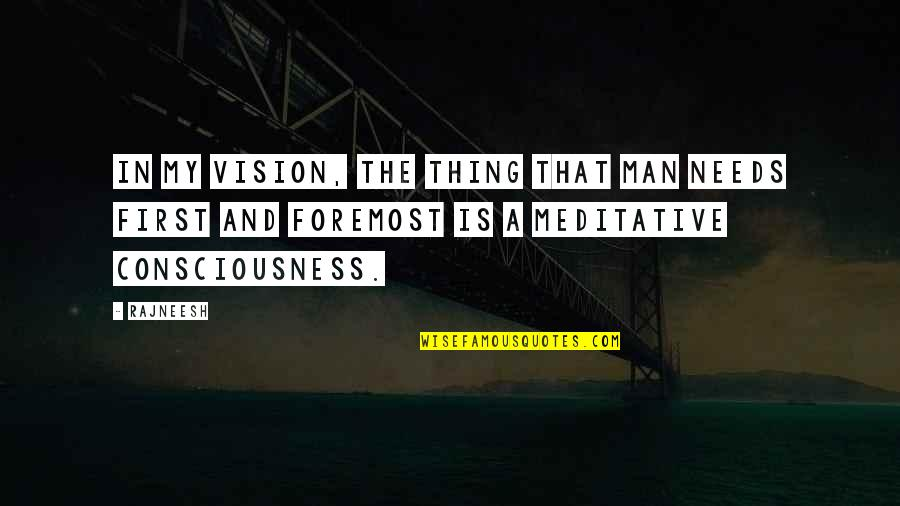 Carolyne Quotes By Rajneesh: In my vision, the thing that man needs