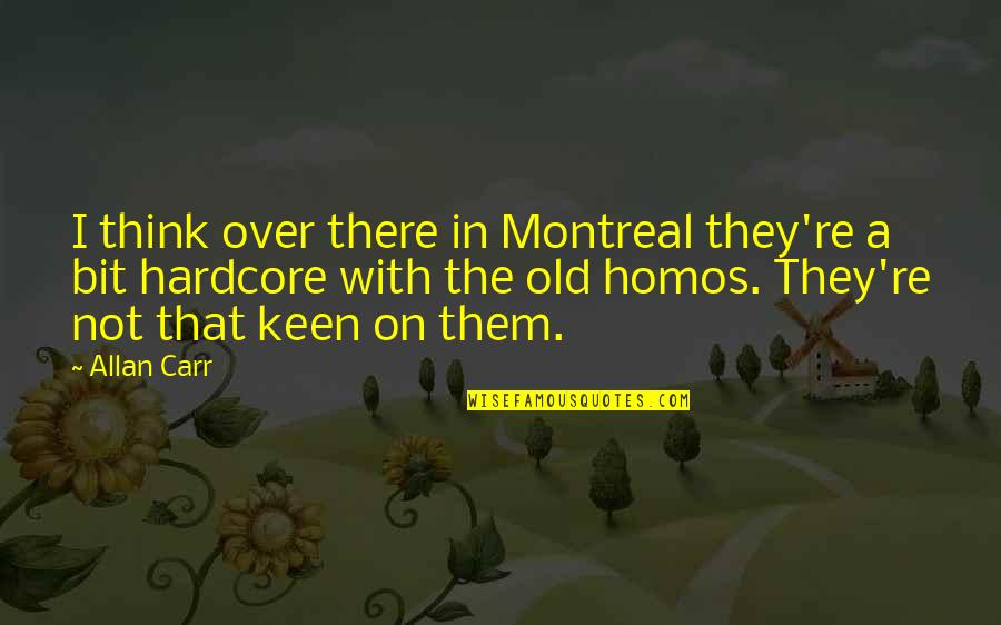 Carr Quotes By Allan Carr: I think over there in Montreal they're a