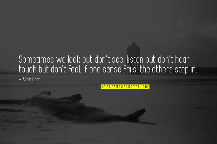 Carr Quotes By Allen Carr: Sometimes we look but don't see, listen but