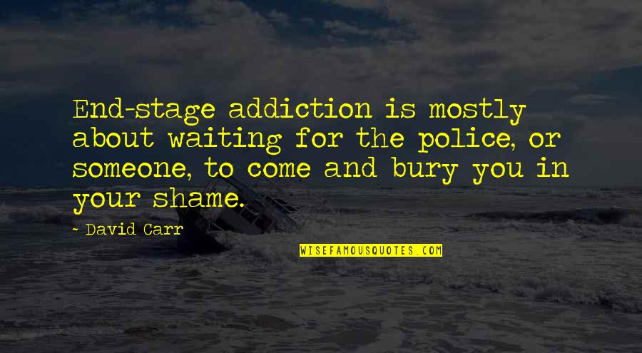 Carr Quotes By David Carr: End-stage addiction is mostly about waiting for the