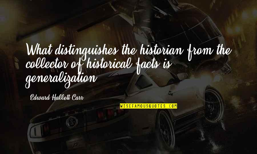 Carr Quotes By Edward Hallett Carr: What distinguishes the historian from the collector of