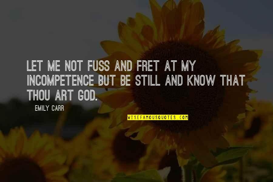 Carr Quotes By Emily Carr: Let me not fuss and fret at my