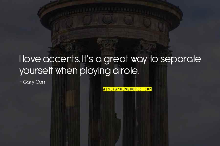 Carr Quotes By Gary Carr: I love accents. It's a great way to