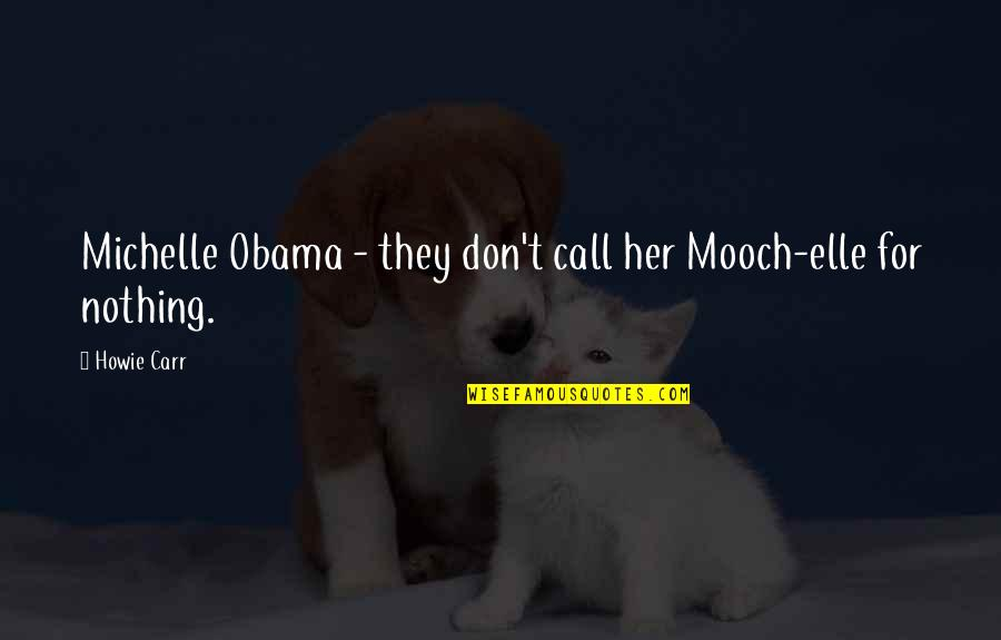 Carr Quotes By Howie Carr: Michelle Obama - they don't call her Mooch-elle