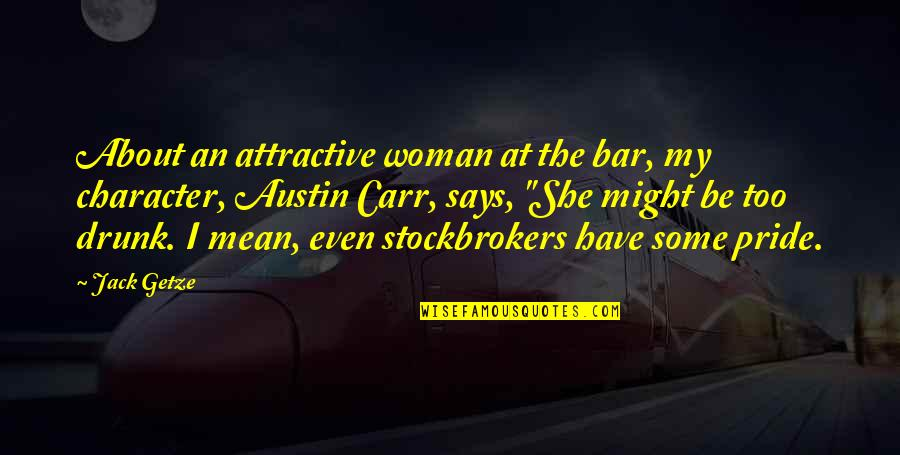 Carr Quotes By Jack Getze: About an attractive woman at the bar, my
