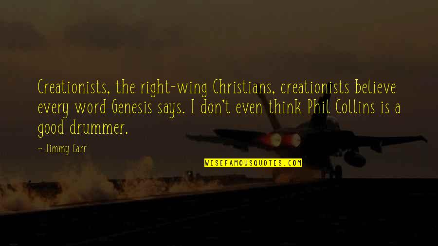Carr Quotes By Jimmy Carr: Creationists, the right-wing Christians, creationists believe every word