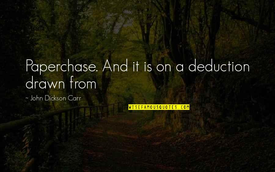 Carr Quotes By John Dickson Carr: Paperchase. And it is on a deduction drawn