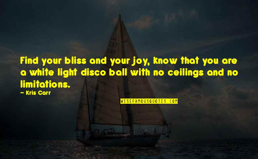 Carr Quotes By Kris Carr: Find your bliss and your joy, know that