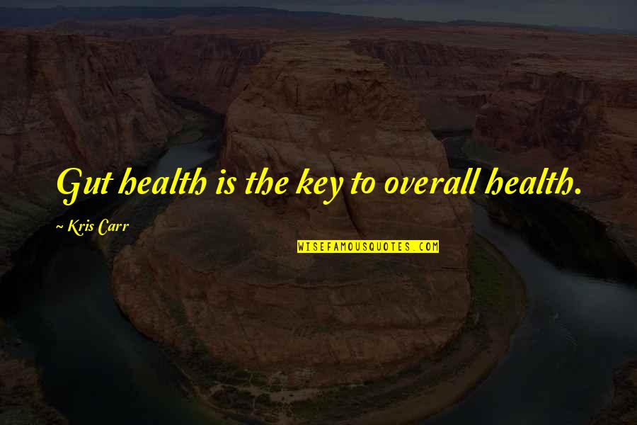 Carr Quotes By Kris Carr: Gut health is the key to overall health.