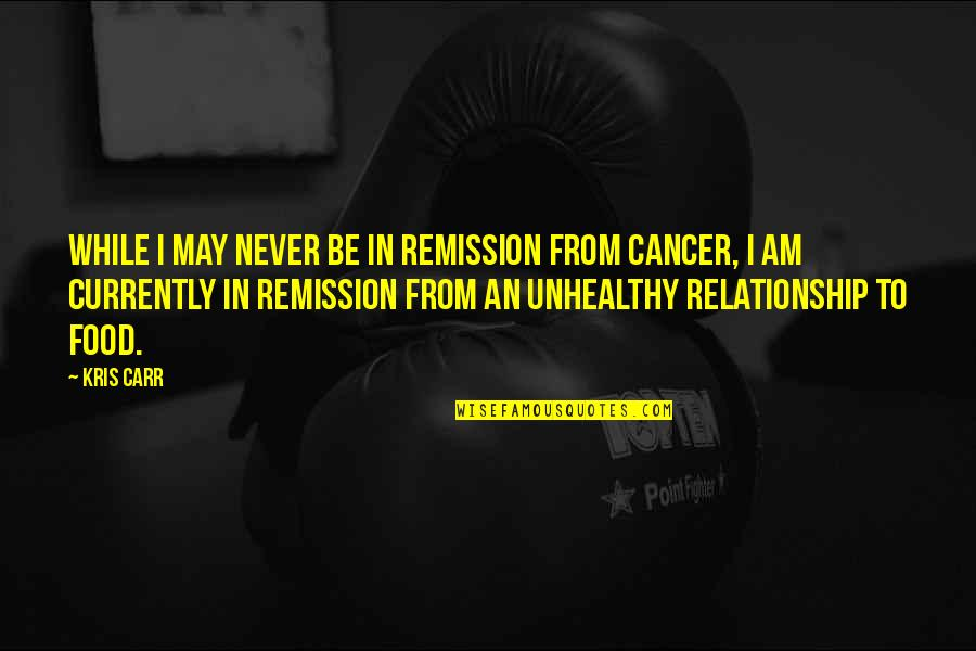 Carr Quotes By Kris Carr: While I may never be in remission from
