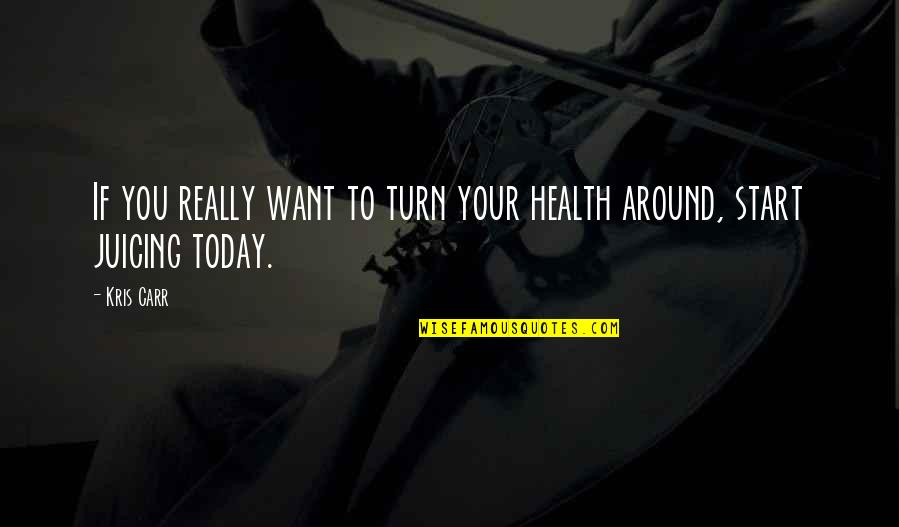 Carr Quotes By Kris Carr: If you really want to turn your health