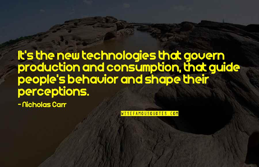 Carr Quotes By Nicholas Carr: It's the new technologies that govern production and