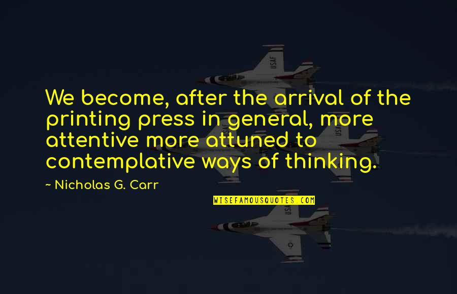 Carr Quotes By Nicholas G. Carr: We become, after the arrival of the printing
