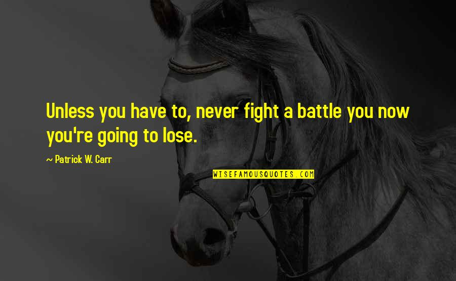 Carr Quotes By Patrick W. Carr: Unless you have to, never fight a battle