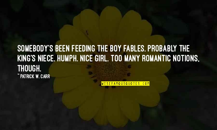 Carr Quotes By Patrick W. Carr: Somebody's been feeding the boy fables. Probably the